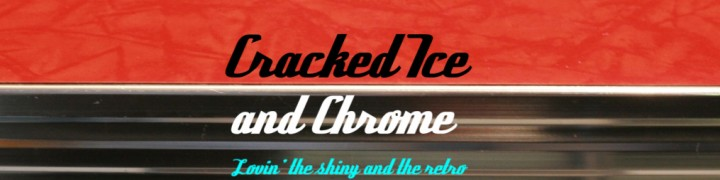 Cracked Ice and Chrome